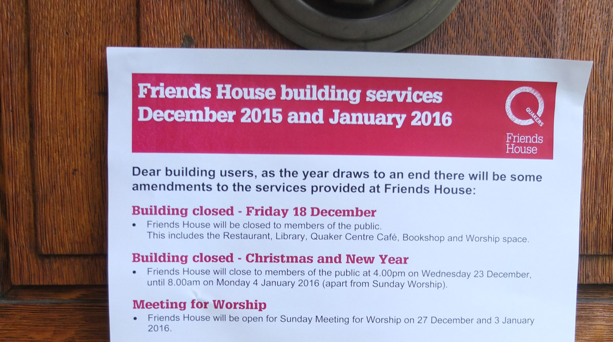 notice saying Friends House is closed from 4pm 23rd December until 8am 4th January apart from Sunday worship 27th December and 3rd January